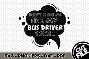 Download Free Don T Make Me Use My Bus Driver Voice Graphic By Svgexpress for Cricut Explore, Silhouette and other cutting machines.