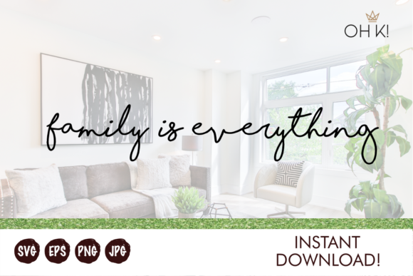 Download Free Family Is Everything Graphic By Oh K Productions Creative Fabrica for Cricut Explore, Silhouette and other cutting machines.