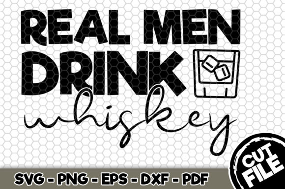 Download Free Real Men Drink Whiskey Graphic By Svgexpress Creative Fabrica for Cricut Explore, Silhouette and other cutting machines.