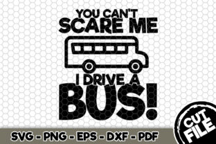 Download Free You Can T Scare Me I Drive A Bus Graphic By Svgexpress for Cricut Explore, Silhouette and other cutting machines.