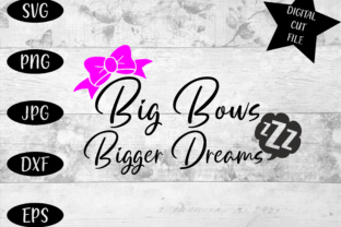 Download Free Big Bows Bigger Dreams Illustration Graphic By Lcm Designs for Cricut Explore, Silhouette and other cutting machines.