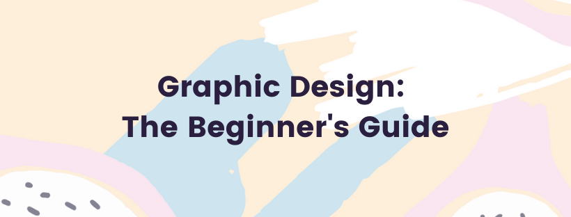 Graphic Design: The Beginner's Guide