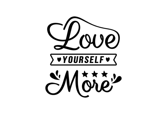 Download Free Love Yourself More Graphic By Laks Mi Creative Fabrica for Cricut Explore, Silhouette and other cutting machines.
