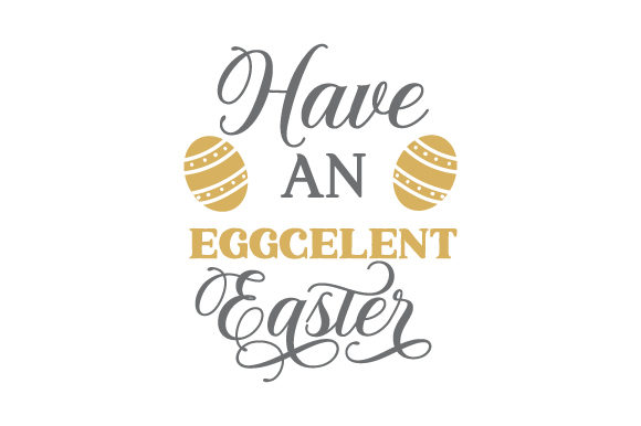 Have an EGGCELENT Easter Easter Craft Cut File By Creative Fabrica Crafts