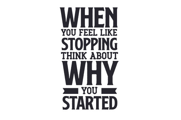 When You Feel Like Stopping, Think About Why You Started Zitate Plotterdatei von Creative Fabrica Crafts