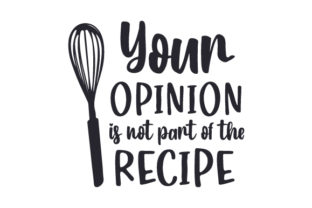 Your Opinion is Not Part of the Recipe Kitchen Craft Cut File By Creative Fabrica Crafts