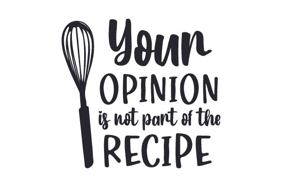 Your Opinion is Not Part of the Recipe Cocina Archivo de Corte Craft Por Creative Fabrica Crafts