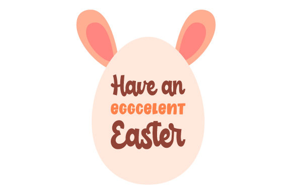 Have an EGGCELENT Easter Easter Craft Cut File By Creative Fabrica Crafts - Image 1