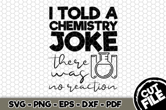 Download Free I Told A Chemistry Joke There Was No Reaction Craft Graphic By for Cricut Explore, Silhouette and other cutting machines.