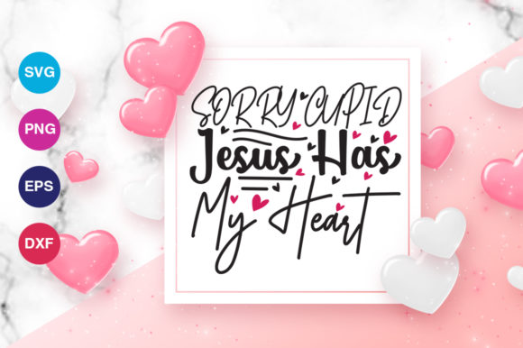 Download Free Sorry Cupid Jesus Has My Heart Svg Graphic By Orindesign for Cricut Explore, Silhouette and other cutting machines.