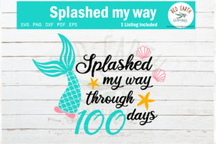 Splashed My Way Through 100 Days SVG Graphic Crafts By redearth and gumtrees