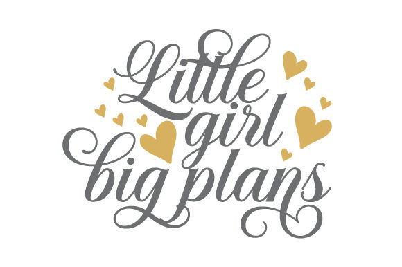 Little Girl Big Plans Quotes Craft Cut File By Creative Fabrica Crafts