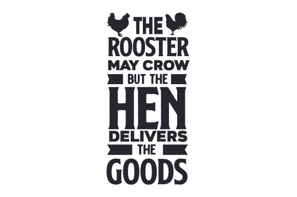The Rooster May Crow but the Hen Delivers the Goods Farm & Country Craft Cut File By Creative Fabrica Crafts