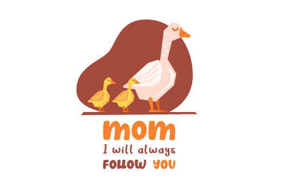 Mom, I Will Always Follow You Mother's Day Craft Cut File By Creative Fabrica Crafts