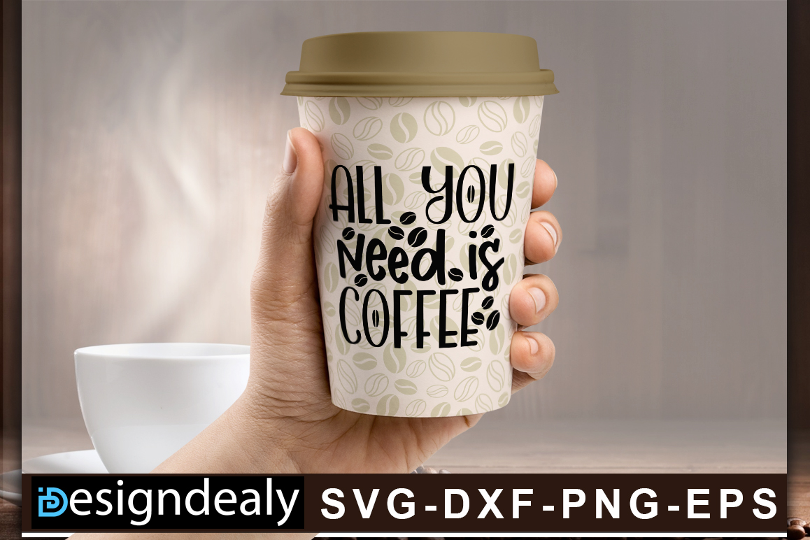Download Free All You Need Is Coffee Graphic By Designdealy Com Creative Fabrica for Cricut Explore, Silhouette and other cutting machines.