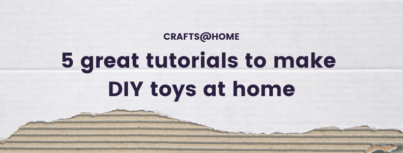 5 tutorials to make great DIY toys at home