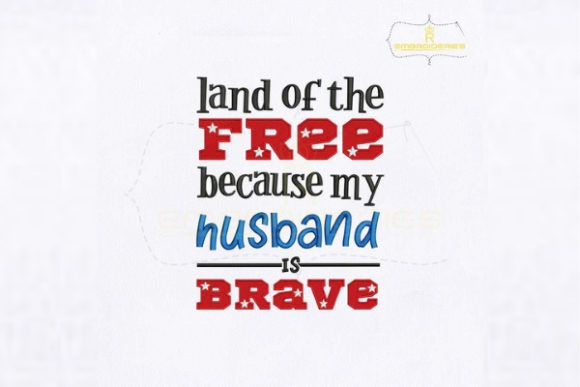 Land of the Free Because My Husband is Brave Independence Day Embroidery Design By royalembroideries