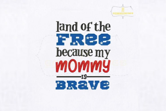 Land of the Free Because My Mommy is Brave Independence Day Embroidery Design By royalembroideries