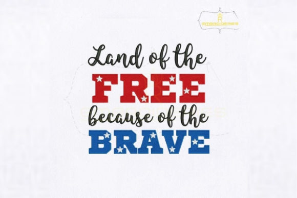 Land of the Free Because of the Brave Independence Day Embroidery Design By RoyalEmbroideries