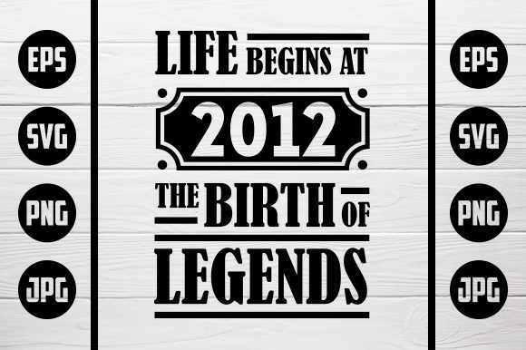 Life Begins At 2012 The Birth Of Legends Graphic By Zaibbb