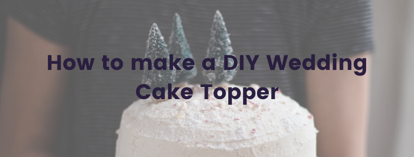 How to make a DIY Wedding Cake Topper main article image