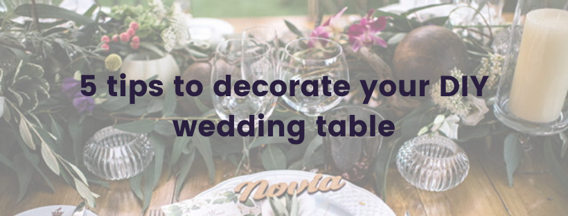 5 tips to decorate your DIY wedding table