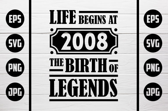 Download Free Life Begins At 2008 The Birth Of Legends Graphic By Zaibbb for Cricut Explore, Silhouette and other cutting machines.