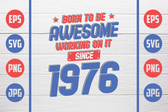 Download Free Born To Be Awesome 1976 Grafico Por Zaibbb Creative Fabrica for Cricut Explore, Silhouette and other cutting machines.