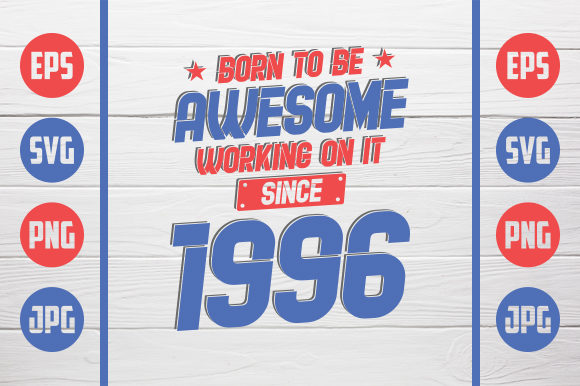 Download Free Born To Be Awesome 1996 Graphic By Zaibbb Creative Fabrica for Cricut Explore, Silhouette and other cutting machines.