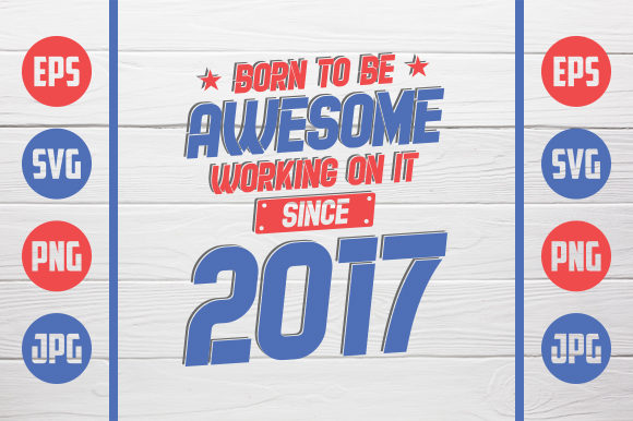 Download Free Born To Be Awesome 2017 Graphic By Zaibbb Creative Fabrica for Cricut Explore, Silhouette and other cutting machines.