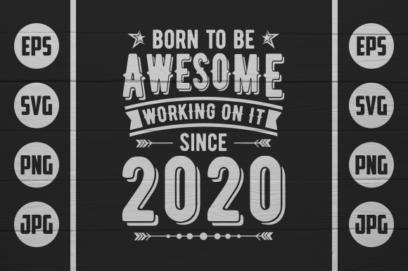 Download Free Born To Be Awesome 2020 Graphic By Zaibbb Creative Fabrica for Cricut Explore, Silhouette and other cutting machines.
