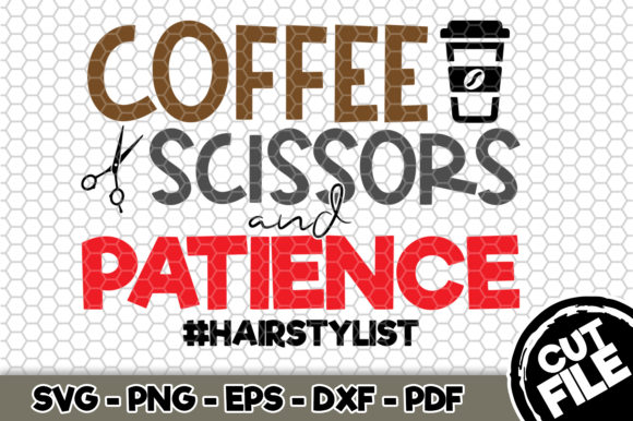 Print on Demand: Coffee Scissors and Patience Hairstylist Graphic Crafts By SVGExpress