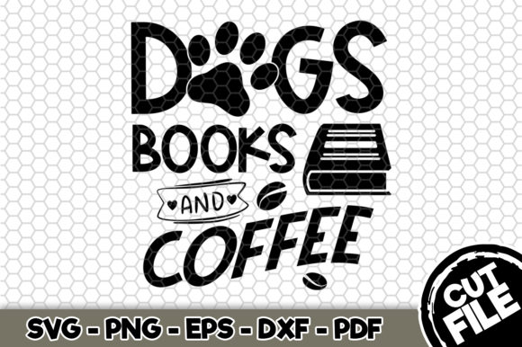 Print on Demand: Dogs Books and Coffee Graphic Crafts By SVGExpress