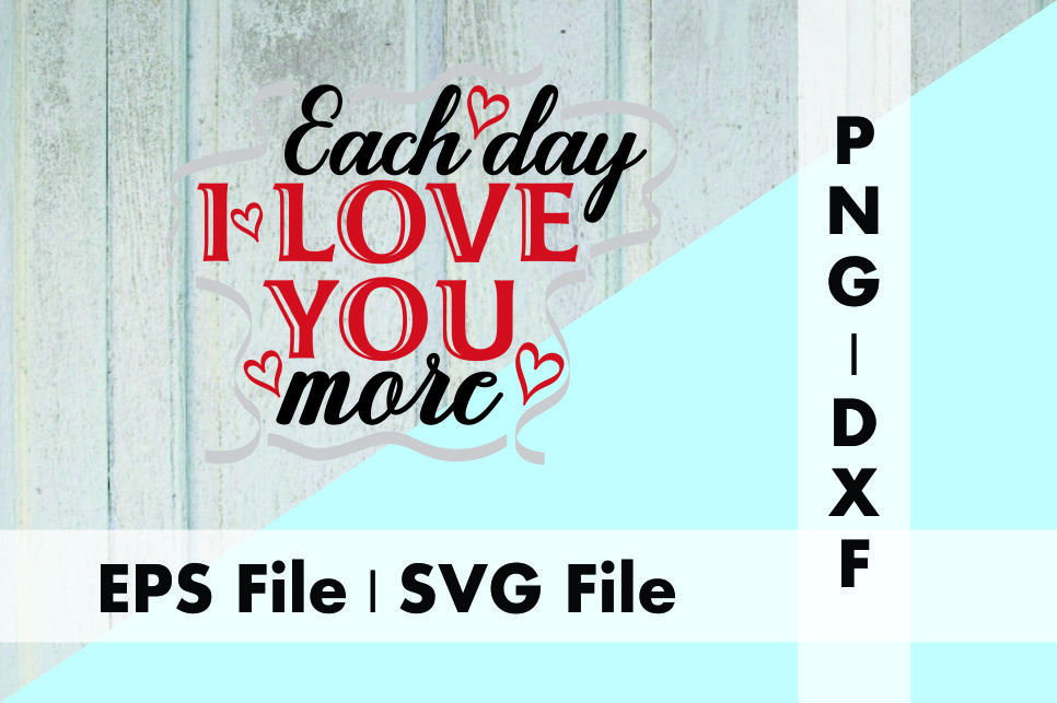 Download Free Each Day I Love You More Graphic By Deespana Studio Creative for Cricut Explore, Silhouette and other cutting machines.