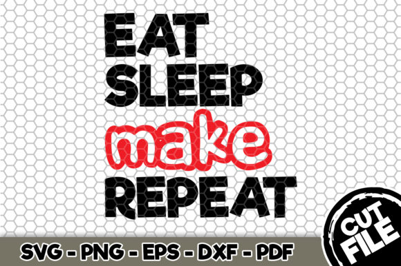 Download Free Eat Sleep Make Repeat Graphic By Svgexpress Creative Fabrica for Cricut Explore, Silhouette and other cutting machines.