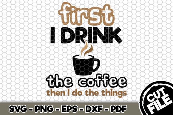 Download Free First I Drink The Coffee Then I Do Thing Graphic By Svgexpress for Cricut Explore, Silhouette and other cutting machines.