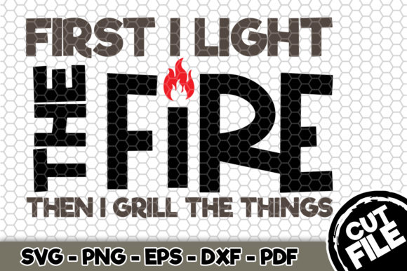 Download Free First I Light The Fire Bbq Svg Graphic By Svgexpress for Cricut Explore, Silhouette and other cutting machines.