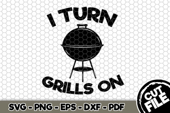Download Free I Turn Grills On Bbq Svg Graphic By Svgexpress Creative Fabrica SVG Cut Files