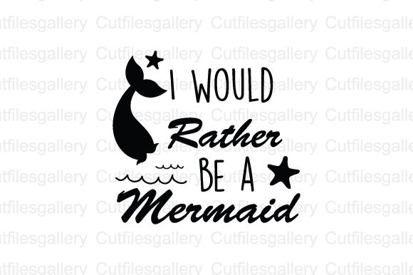 Download Free I Would Rather Be A Mermaid Svg Graphic By Cutfilesgallery for Cricut Explore, Silhouette and other cutting machines.