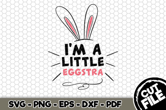Download Free I M A Little Eggstra Graphic By Svgexpress Creative Fabrica for Cricut Explore, Silhouette and other cutting machines.