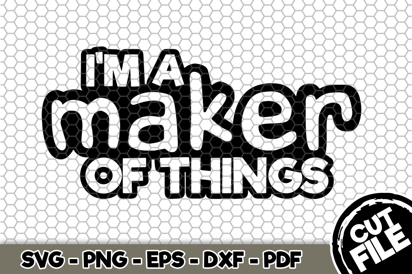 Download Free I M A Maker Of Things Graphic By Svgexpress Creative Fabrica for Cricut Explore, Silhouette and other cutting machines.