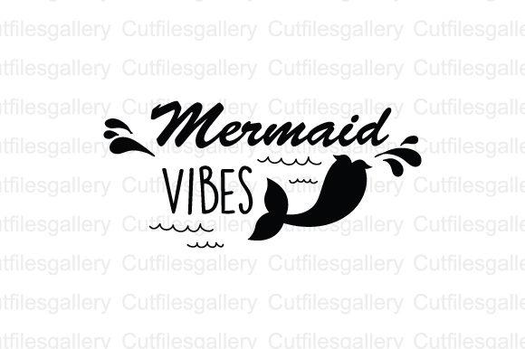 Download Free Mermaid Vibes Graphic By Cutfilesgallery Creative Fabrica for Cricut Explore, Silhouette and other cutting machines.