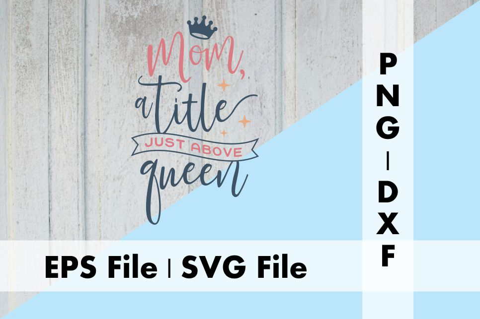 Download Free Mom A Title Just Above Queen Graphic By Deespana Studio for Cricut Explore, Silhouette and other cutting machines.