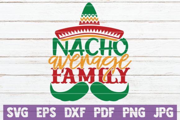 Download Free Nacho Average Family Graphic By Mintymarshmallows Creative Fabrica for Cricut Explore, Silhouette and other cutting machines.