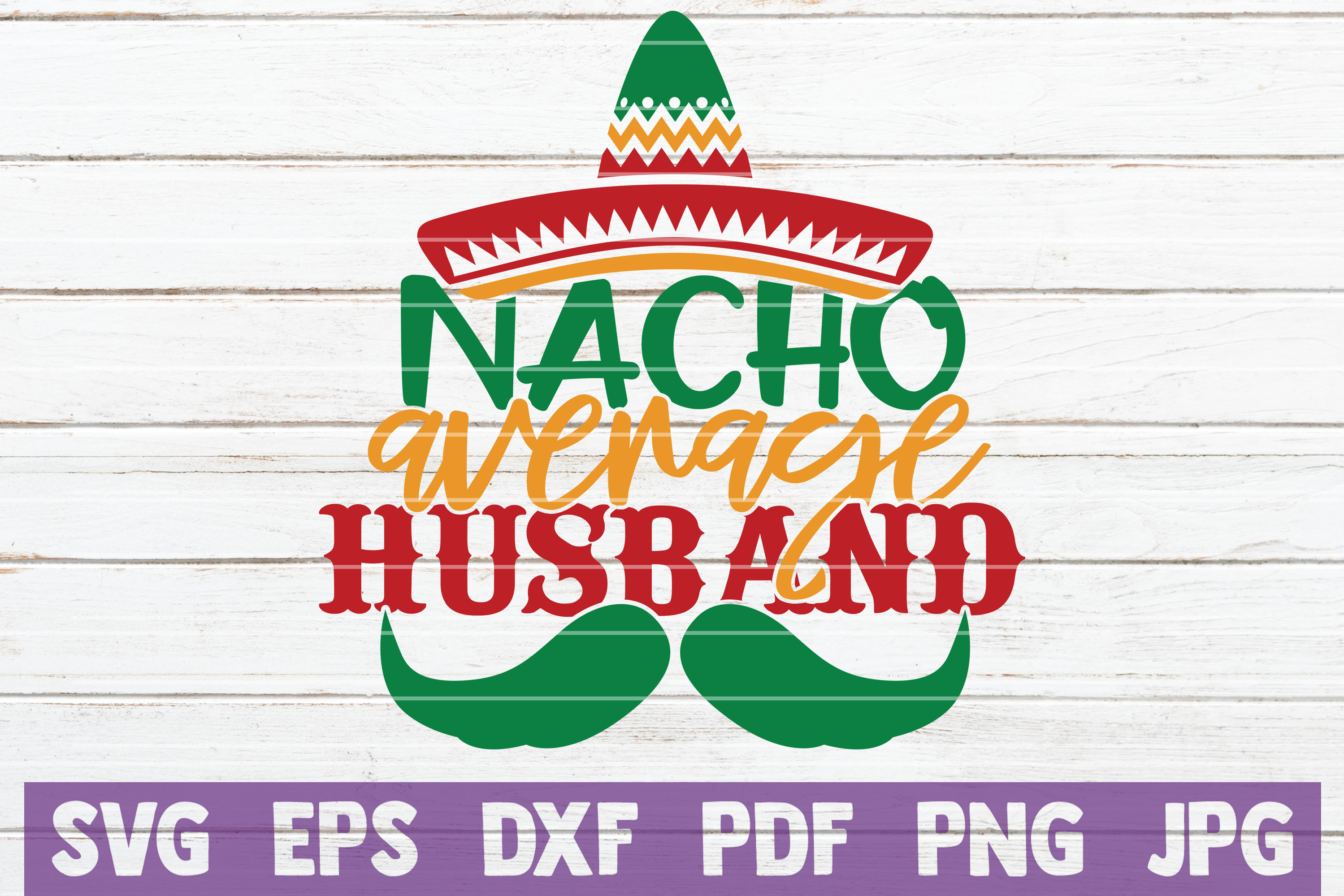 Download Free Nacho Average Husband Graphic By Mintymarshmallows Creative for Cricut Explore, Silhouette and other cutting machines.