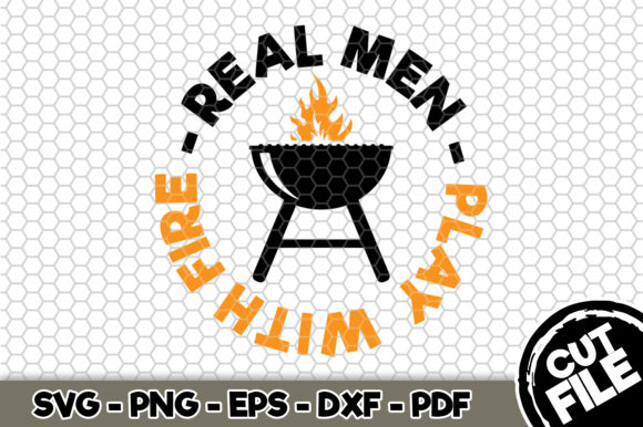 Download Free Real Men Play With Fire Bbq Svg Graphic By Svgexpress for Cricut Explore, Silhouette and other cutting machines.
