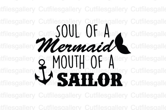 Download Free Soul Of A Mermaid Mouth Of A Sailor Svg Graphic By for Cricut Explore, Silhouette and other cutting machines.