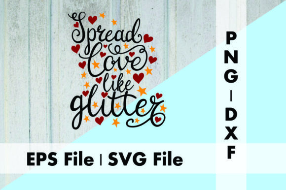 Download Free Spread Love Like Glitter Graphic By Deespana Studio Creative for Cricut Explore, Silhouette and other cutting machines.