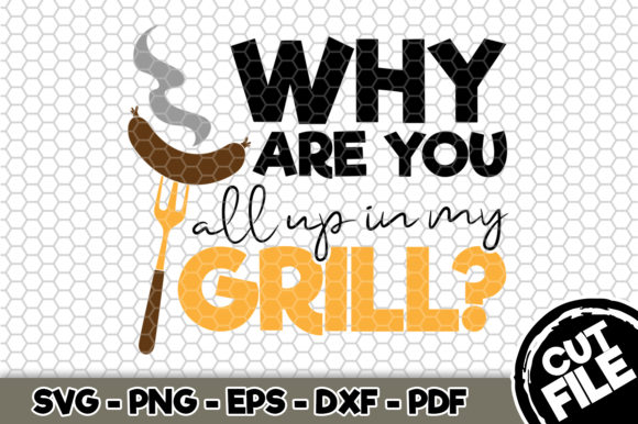 Download Free Why Are You All Up In My Grill Bbq Svg Graphic By Svgexpress for Cricut Explore, Silhouette and other cutting machines.