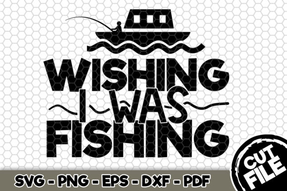 Print on Demand: Wishing I Was Fishing Graphic Crafts By SVGExpress